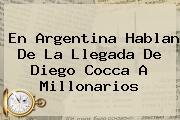 En Argentina Hablan De La Llegada De <b>Diego Cocca</b> A Millonarios