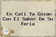 En <b>Cali</b> Ya Gozan Con El Sabor De Su <b>feria</b>