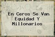 En Ceros Se Van Equidad Y <b>Millonarios</b>