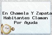 <i>En Chamela Y Zapata Habitantes Claman Por Ayuda</i>