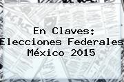 En Claves: <b>Elecciones</b> Federales México <b>2015</b>