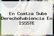 En Coatza Sube Derechohabiencia En <b>ISSSTE</b>