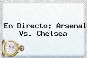 En Directo: <b>Arsenal Vs</b>. <b>Chelsea</b>