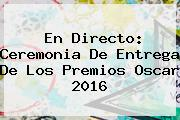 En Directo: Ceremonia De Entrega De Los Premios <b>Oscar 2016</b>