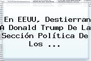 En EEUU, Destierran A <b>Donald Trump</b> De La Sección Política De Los <b>...</b>