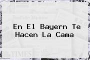 En El <b>Bayern</b> Te Hacen La Cama