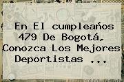 En El <b>cumpleaños</b> 479 De <b>Bogotá</b>, Conozca Los Mejores Deportistas ...