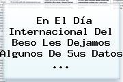En El <b>Día Internacional Del Beso</b> Les Dejamos Algunos De Sus Datos <b>...</b>