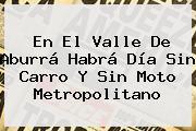 En El Valle De Aburrá Habrá <b>Día Sin Carro</b> Y Sin Moto Metropolitano