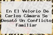 En El Velorio De <b>Carlos Cámara</b> Se Desató Un Conflicto Familiar