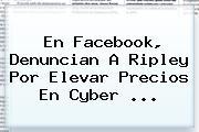 En Facebook, Denuncian A Ripley Por Elevar Precios En <b>Cyber</b> ...