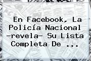 En Facebook, La <b>Policía Nacional</b> ?revela? Su Lista Completa De <b>...</b>