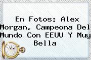 En Fotos: <b>Alex Morgan</b>, Campeona Del Mundo Con EEUU Y Muy Bella