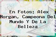 En Fotos: <b>Alex Morgan</b>, Campeona Del Mundo Y De La Belleza