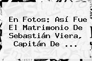 En Fotos: Así Fue El Matrimonio De <b>Sebastián Viera</b>, Capitán De <b>...</b>