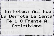 En Fotos: Así Fue La Derrota De <b>Santa Fe</b> 1-0 Frente A Corinthians