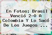 En Fotos: <b>Brasil</b> Venció 2-0 A <b>Colombia</b> Y Lo Sacó De Los Juegos ...