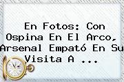 En Fotos: Con Ospina En El Arco, Arsenal Empató En Su Visita A <b>...</b>