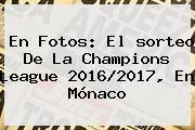 En Fotos: El <b>sorteo De La Champions</b> League 2016/2017, En Mónaco