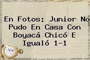 En Fotos: <b>Junior</b> No Pudo En Casa Con Boyacá Chicó E Igualó 1-1
