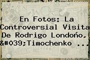 En Fotos: La Controversial Visita De Rodrigo Londoño, &#039;<b>Timochenko</b> ...