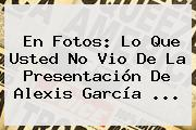 En Fotos: Lo Que Usted No Vio De La Presentación De <b>Alexis García</b> <b>...</b>