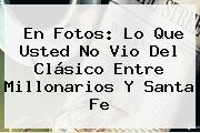 En Fotos: Lo Que Usted No Vio Del Clásico Entre <b>Millonarios</b> Y <b>Santa Fe</b>
