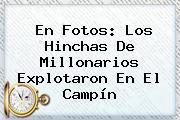 En Fotos: Los Hinchas De <b>Millonarios</b> Explotaron En El Campín