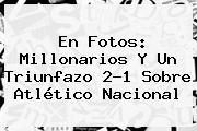 En Fotos: <b>Millonarios</b> Y Un Triunfazo 2-1 Sobre Atlético <b>Nacional</b>