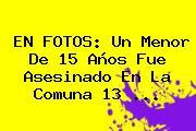 EN FOTOS: Un Menor De 15 Años Fue Asesinado En La Comuna 13 <b>...</b>