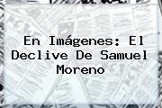 En Imágenes: El Declive De <b>Samuel Moreno</b>