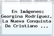 En Imágenes: <b>Georgina Rodríguez</b>, La Nueva Conquista De Cristiano ...