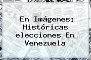 En Imágenes: Históricas <b>elecciones En Venezuela</b>