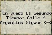 <b>En Juego El Segundo Tiempo: Chile Y Argentina Siguen 0-0</b>