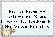 En La <b>Premier</b>, Leicester Sigue Líder; Tottenham Es Su Nuevo Escolta