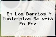 En Los Barrios Y Municipios Se <b>votó</b> En Paz
