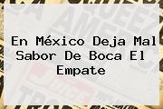 En México Deja Mal Sabor De Boca El Empate