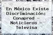 En México Existe Discriminación: Conapred - <b>Noticieros</b> - <b>Televisa</b>