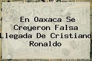 En <b>Oaxaca</b> Se Creyeron Falsa Llegada De <b>Cristiano Ronaldo</b>