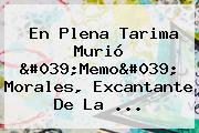 En Plena Tarima Murió &#039;<b>Memo</b>&#039; <b>Morales</b>, Excantante De La ...