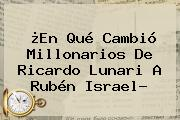 ¿En Qué Cambió <b>Millonarios</b> De Ricardo Lunari A Rubén Israel?