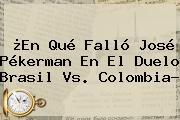 ¿En Qué Falló José Pékerman En El Duelo <b>Brasil Vs</b>. <b>Colombia</b>?