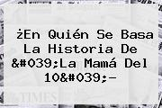 ¿En Quién Se Basa La Historia De &#039;<b>La Mamá Del 10</b>&#039;?