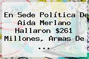 En Sede Política De <b>Aida Merlano</b> Hallaron $261 Millones, Armas De ...