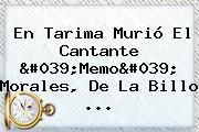 En Tarima Murió El Cantante &#039;<b>Memo</b>&#039; <b>Morales</b>, De La Billo ...