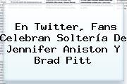 En Twitter, Fans Celebran Soltería De <b>Jennifer Aniston</b> Y Brad Pitt