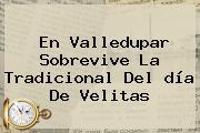 En Valledupar Sobrevive La Tradicional Del <b>día De Velitas</b>