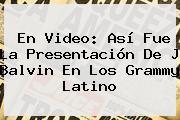 En Video: Así Fue La Presentación De <b>J Balvin</b> En Los Grammy Latino