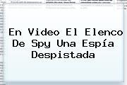 En Video El Elenco De <b>Spy</b> Una Espía Despistada