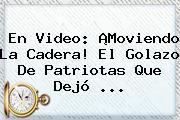 En Video: ¡Moviendo La Cadera! El Golazo De <b>Patriotas</b> Que Dejó ...